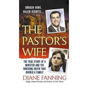 The Pastor's Wife: The True Story of a Minister and the Shocking Death That Divided a Family, Paperback/Diane Fanning