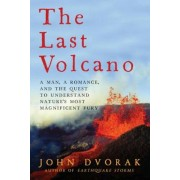 The Last Volcano: A Man, a Romance, and the Quest to Understand Nature's Most Magnificent Fury, Paperback