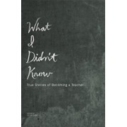 What I Didn't Know: True Stories of Becoming a Teacher, Paperback/Lee Gutkind