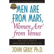 Men Are from Mars, Women Are from Venus: The Classic Guide to Understanding the Opposite Sex, Paperback/John Gray