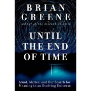 Until the End of Time: Mind, Matter, and Our Search for Meaning in an Evolving Universe, Hardcover/Brian Greene