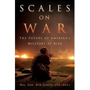 Scales on War: The Future of America's Military at Risk, Hardcover/Maj Gen Bob Scales Usa (Ret ).