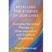 Retelling the Stories of Our Lives: Everyday Narrative Therapy to Draw Inspiration and Transform Experience, Paperback
