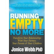 Running on Empty No More: Transform Your Relationships with Your Partner, Your Parents and Your Children, Paperback