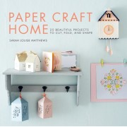Paper Craft Home: 25 Beautiful Projects to Cut, Fold, and Shape, Paperback