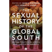 Sexual History of the Global South - Sexual Politics in Africa, Asia and Latin America (Wieringa Saskia)(Paperback) (9781780324029)