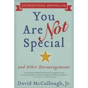 You Are Not Special: ... and Other Encouragements, Paperback/Jr. David McCullough