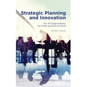 Strategic Planning and Innovation: For All Organizations, For Profit and Not For Profit, Hardcover/John L. Green