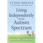 Living Independently on the Autism Spectrum: What You Need to Know to Move Into a Place of Your Own, Succeed at Work, Start a Relationship, Stay Safe,, Paperback