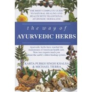 The Way of Ayurvedic Herbs: The Most Complete Guide to Natural Healing and Health with Traditional Ayurvedic Herbalism, Paperback/Karta Purkh Singh Khalsa