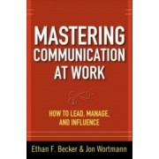 Mastering Communication at Work: How to Lead, Manage, and Influence, Hardcover