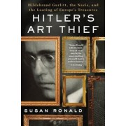 Hitler's Art Thief: Hildebrand Gurlitt, the Nazis, and the Looting of Europe's Treasures, Paperback