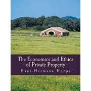 The Economics and Ethics of Private Property, Paperback/Hans-Hermann Hoppe