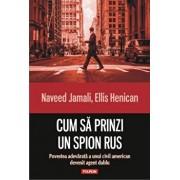 Cum sa prinzi un spion rus. Povestea adevarata a unui civil american devenit agent dublu/Naveed Jamali, Ellis Henican