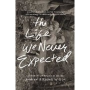 The Life We Never Expected: Hopeful Reflections on the Challenges of Parenting Children with Special Needs, Paperback/Andrew Wilson