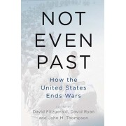 Not Even Past: How the United States Ends Wars, Paperback/David Fitzgerald