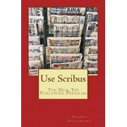 Use Scribus: The Desk Top Publishing Program, Paperback/MR Thomas Ecclestone