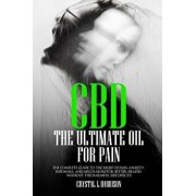 CBD: The Ultimate Oil for Pain the Complete Guide to the Relief of Pain, Anxiety, Insomnia, and Much More for Better Health, Paperback/Crystal L. Harrison