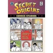 The Secret Origins of Comics Studies par Édité par Matthew Smith & Edited par Randy Duncan