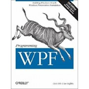 Programming Wpf: Building Windows Ui with Windows Presentation Foundation, Paperback/Chris Sells