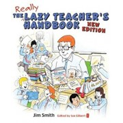 The Lazy Teacher's Handbook, New Edition: How Your Students Learn More When You Teach Less, Paperback/Jim Smith