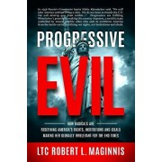 Progressive Evil: How Radicals Are Redefining America's Rights, Institutions, and Ideals, Making Her Globally Irrelevant for the End Tim, Paperback/Robert L. Maginnis