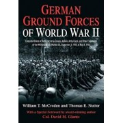 German Ground Forces of World War II: Complete Orders of Battle for Army Groups, Armies, Army Corps, and Other Commands of the Wehrmacht and Waffen Ss, Hardcover/William McCroden