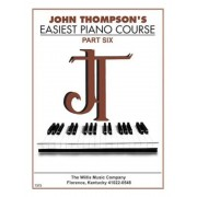 John Thompson's Easiest Piano Course - Part 6 - Book Only: Part 6 - Book Only, Paperback