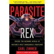 Parasite Rex: Inside the Bizarre World of Nature's Most Dangerous Creatures, Paperback