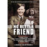 No Better Friend: Young Readers Edition: A Man, a Dog, and Their Incredible True Story of Friendship and Survival in World War II, Hardcover
