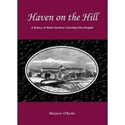 Haven on the Hill: The History of North Carolina's Dorothea Dix Hospital, Paperback/Marjorie O'Rorke