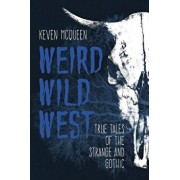 Weird Wild West: True Tales of the Strange and Gothic, Paperback/Keven McQueen