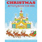 Christmas Activity Book for Kids: Mazes, Dot to Dot Puzzles, Word Search, Color by Number, Coloring Pages, and More!, Paperback/Dp Kids Activity Books