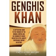Genghis Khan: A Captivating Guide to the Founder of the Mongol Empire and His Conquests Which Resulted in the Largest Contiguous Emp, Paperback/Captivating History