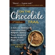 On the Chocolate Trail: A Delicious Adventure Connecting Jews, Religions, History, Travel, Rituals and Recipes to the Magic of Cacao (2nd Edit