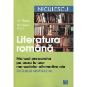 Literatura romana. Manual preparator pe baza tuturor manualelor alternative ale ciclului gimnazial/Ion Popa, Marinela Popa
