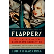 Flappers: Six Women of a Dangerous Generation, Paperback/Judith Mackrell