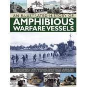 An Illustrated History of Amphibious Warfare Vessels: A Complete Guide to the Evolution and Development of Landing Ships and Landing Craft, Shown in 2, Paperback/Bernard Ireland