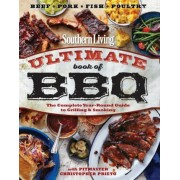 Southern Living Ultimate Book of BBQ: The Complete Year-Round Guide to Grilling and Smoking, Paperback