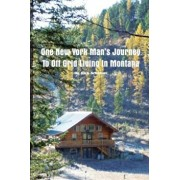 One New York Man's Journey to Off Grid Living in Montana, Paperback/Rich Scheben