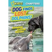 Dog Finds Lost Dolphins!: And More True Stories of Amazing Animal Heroes, Paperback/Elizabeth Carney