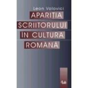 Aparitia scriitorului in cultura romana - Leon Volovici