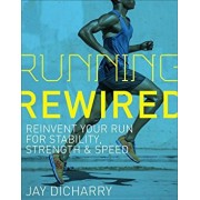 Running Rewired: Reinvent Your Run for Stability, Strength, and Speed, Paperback/Jay Dicharry