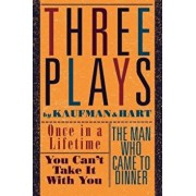 Three Plays by Kaufman and Hart: Once in a Lifetime, You Can't Take It with You and the Man Who Came to Dinner, Paperback/George S. Kaufman
