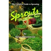 Sprouts: The Miracle Food: The Complete Guide to Sprouting, Paperback