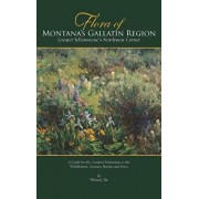 Flora of the Yellowstone: A Guide to the Wildflowers, Shrubs, Trees, Ferns, and Grass-Like Plants of the Greater Yellowstone Region of Idaho, Mo, Paperback/Whitney Tilt