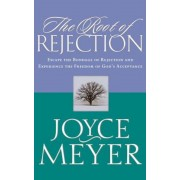 The Root of Rejection: Escape the Bondage of Rejection and Experience the Freedom of God's Acceptance, Paperback