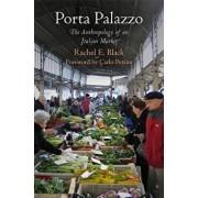 Porta Palazzo: The Anthropology of an Italian Market, Paperback/Rachel E. Black