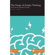 The Power of Artistic Thinking: Think Like an Artist and Innovate, Hardcover/Marisol D'Andrea