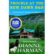 Trouble at the New Dawn B & B: A Cottonwood Springs Cozy Mystery, Paperback/Dianne Harman